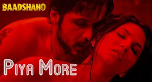 Piya More Song – Baadshaho