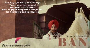 Ban Lyrics – Rajvir Jawanda | Latest Punjabi Song