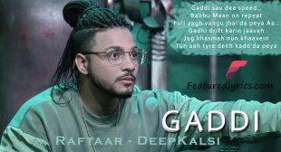 Gaddi Lyrics – Raftaar | Deep Kalsi Latest Song