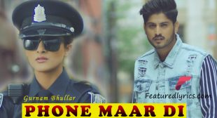 Phone Maar Di Lyrics – Gurnam Bhullar | Latest Punjabi Song