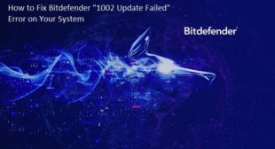 "How to Fix Bitdefender ""1002 Update Failed"" Error on Your System"